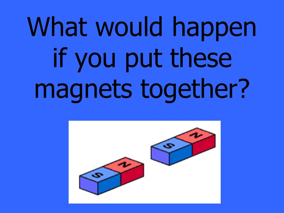 What would happen if you put these magnets together