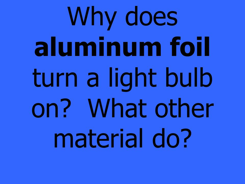 Why does aluminum foil turn a light bulb on What other material do