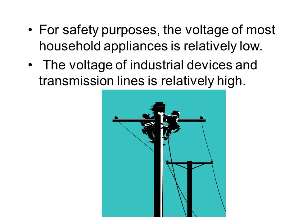 For safety purposes, the voltage of most household appliances is relatively low.