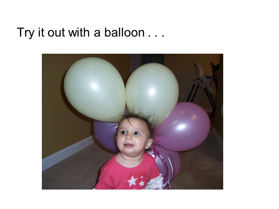 Try it out with a balloon...