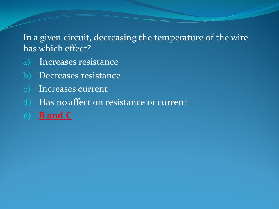 In a given circuit, decreasing the temperature of the wire has which effect.