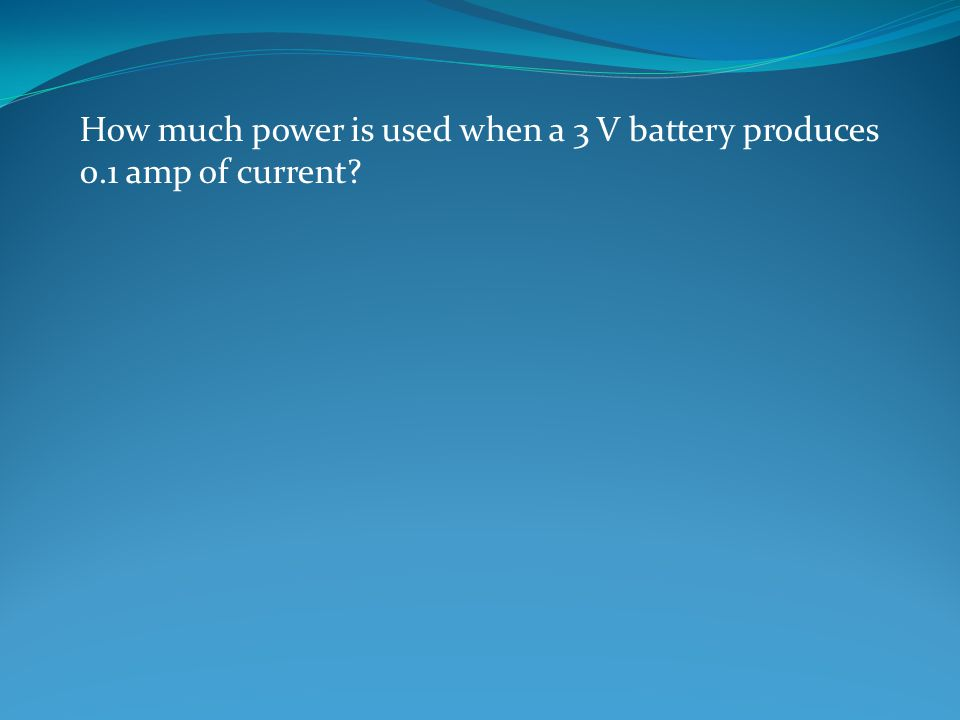 How much power is used when a 3 V battery produces 0.1 amp of current
