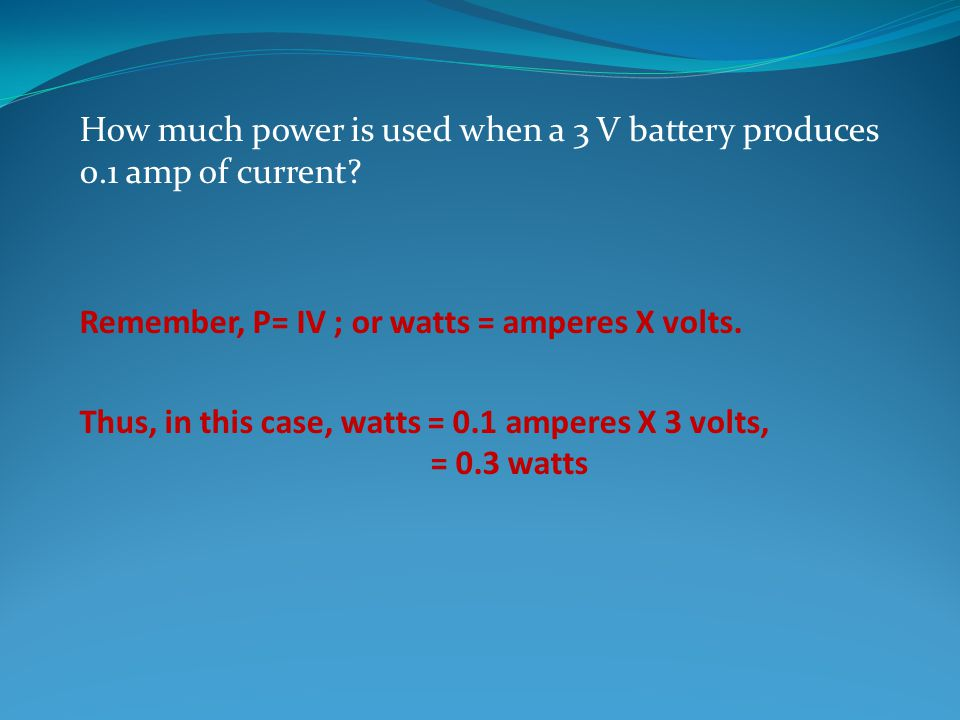 How much power is used when a 3 V battery produces 0.1 amp of current.
