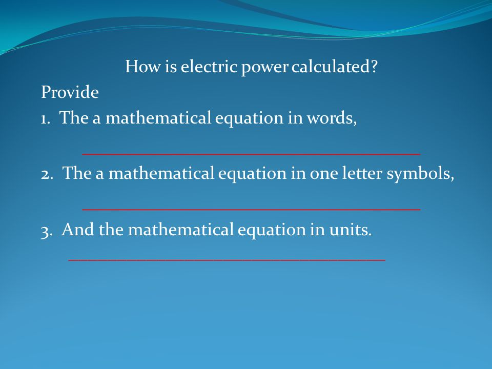 Remember, V= IR ; or volts = amperes X ohms Therefore, R = V ; or ohms = volts.