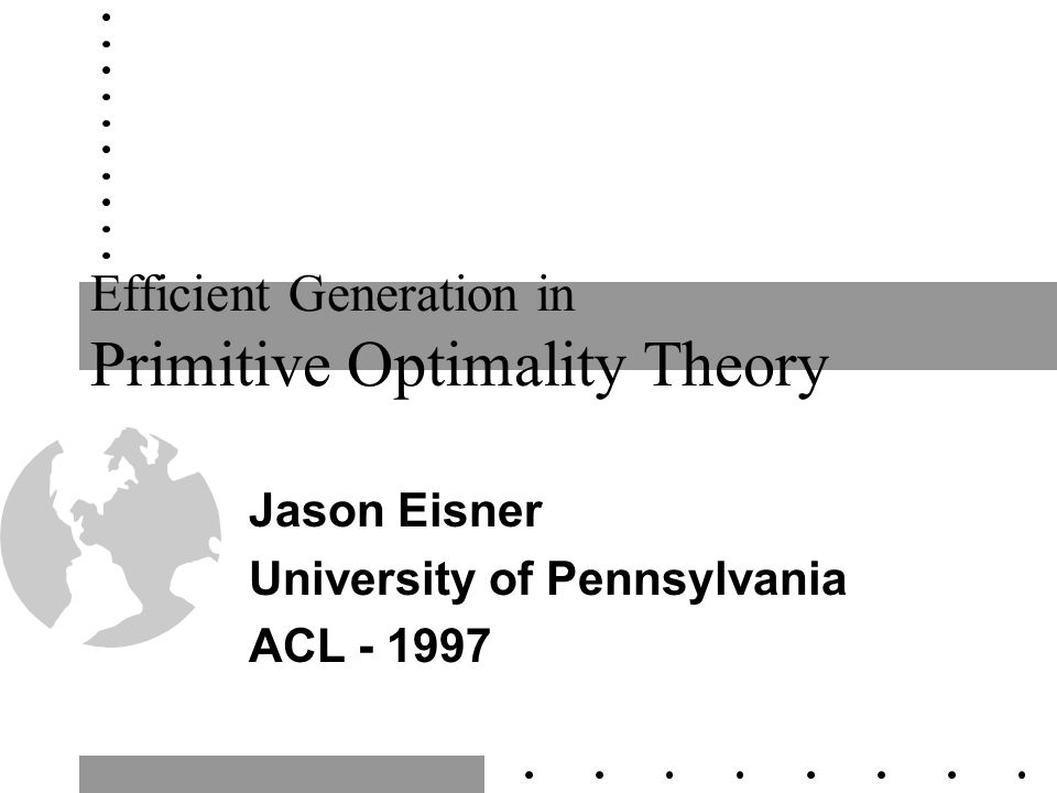 Efficient Generation in Primitive Optimality Theory Jason Eisner University of Pennsylvania ACL - 1997