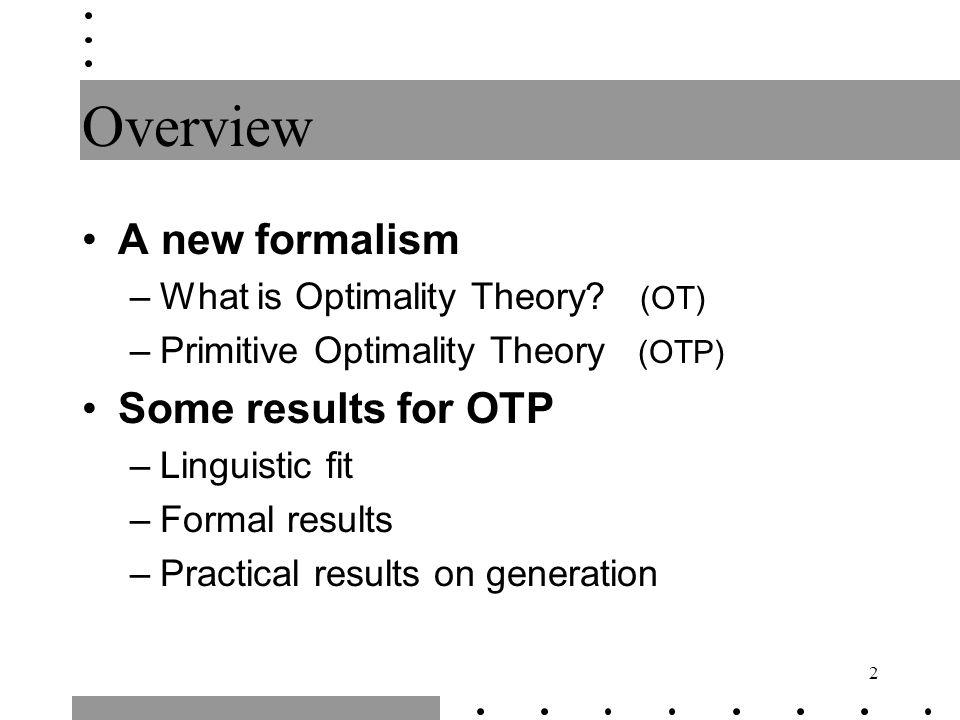 2 Overview A new formalism –What is Optimality Theory.