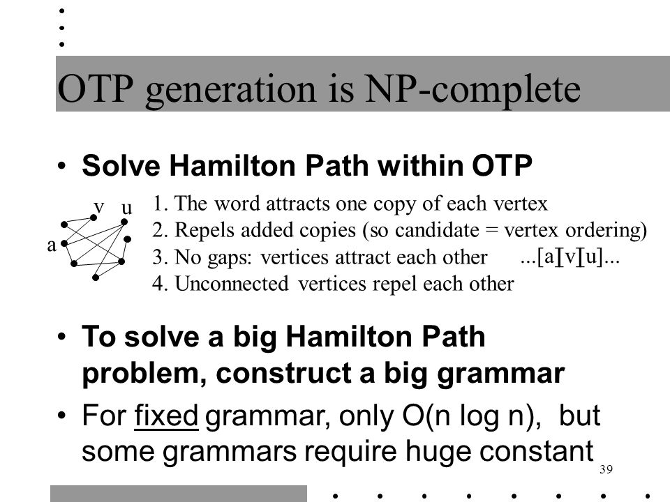 39 OTP generation is NP-complete Solve Hamilton Path within OTP 1.