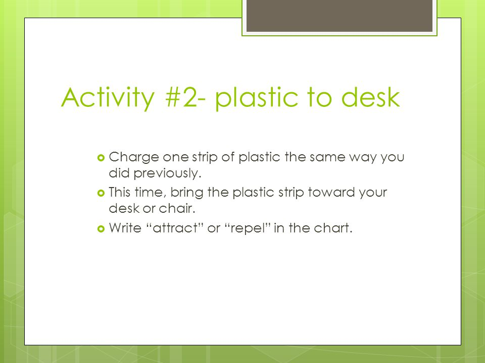 Activity #2- plastic to desk  Charge one strip of plastic the same way you did previously.