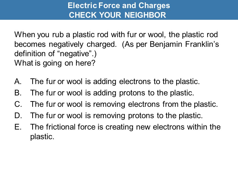 When you rub a plastic rod with fur or wool, the plastic rod becomes negatively charged.