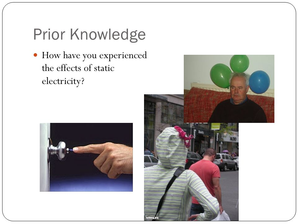 Prior Knowledge How have you experienced the effects of static electricity?