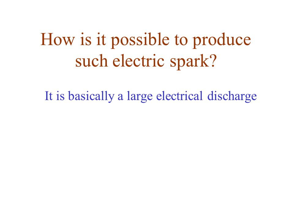 How is it possible to produce such electric spark It is basically a large electrical discharge