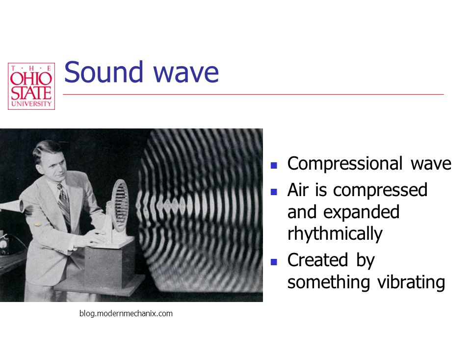 Sound wave Compressional wave Air is compressed and expanded rhythmically Created by something vibrating blog.modernmechanix.com