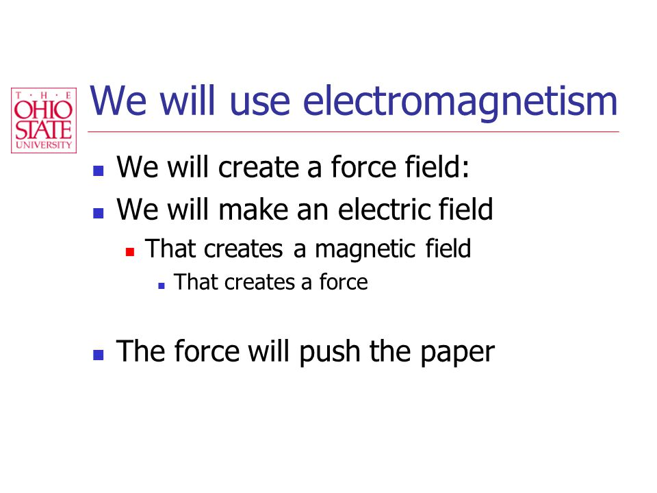We will use electromagnetism We will create a force field: We will make an electric field That creates a magnetic field That creates a force The force will push the paper