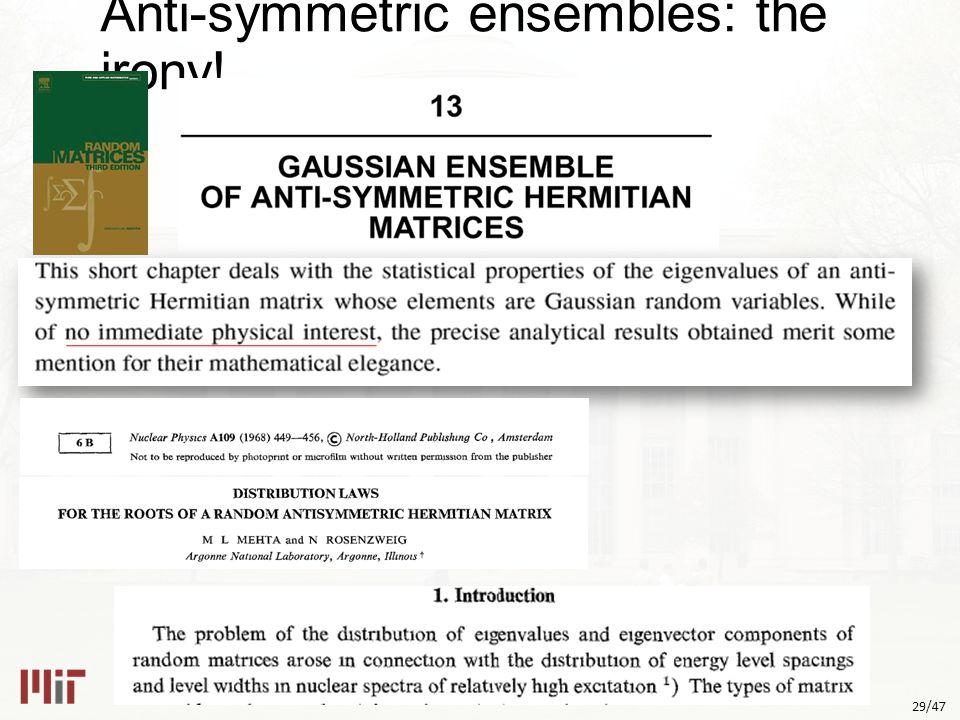 29/47 Anti-symmetric ensembles: the irony!