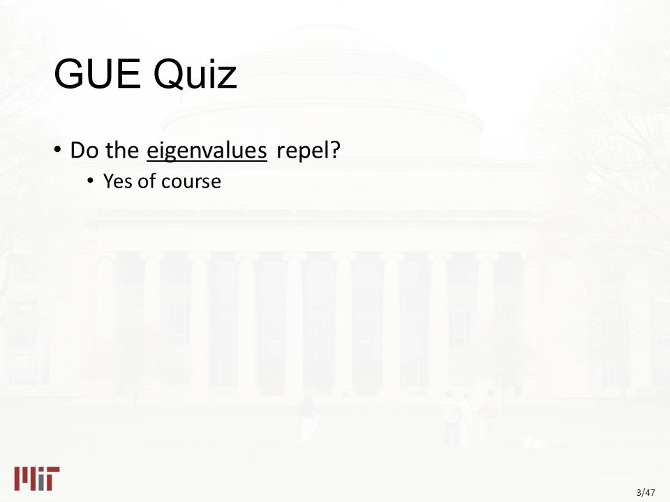 3/47 GUE Quiz Do the eigenvalues repel? Yes of course