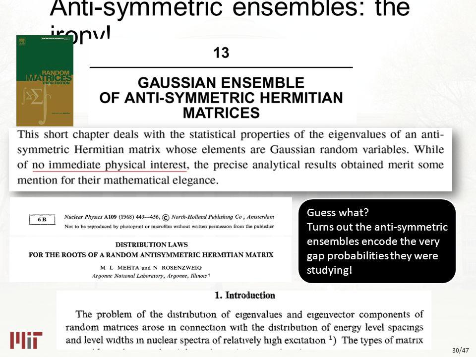 30/47 Anti-symmetric ensembles: the irony. Guess what.