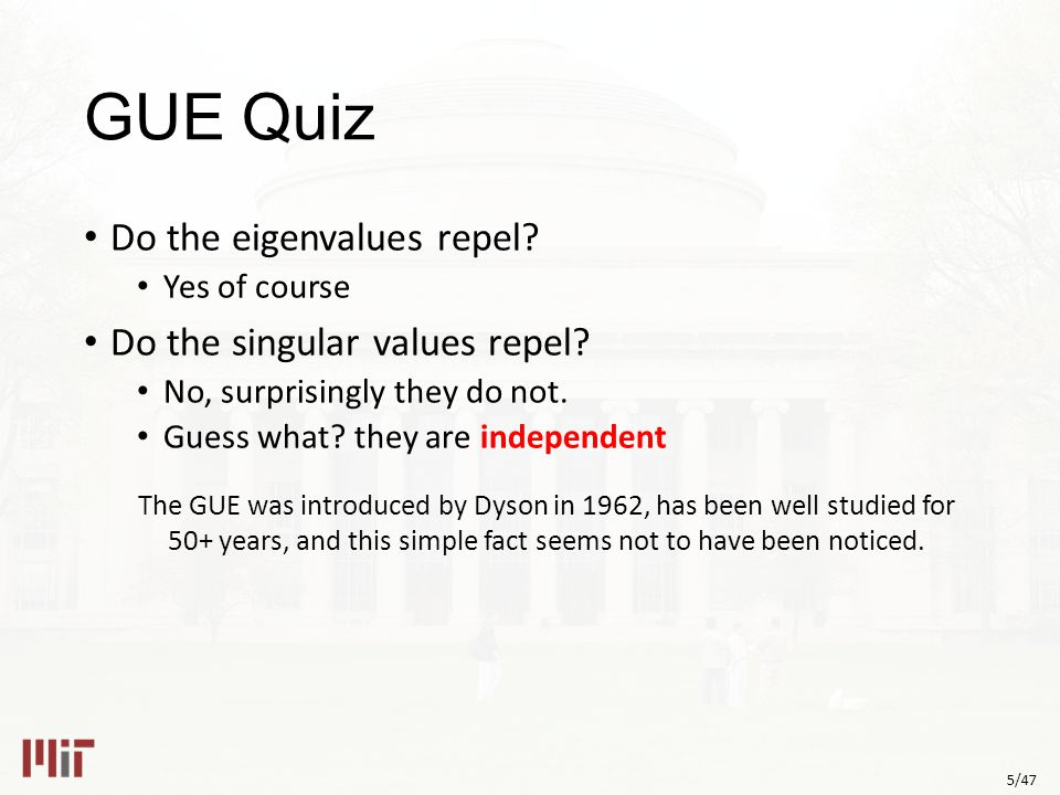 5/47 GUE Quiz Do the eigenvalues repel.Yes of course Do the singular values repel.