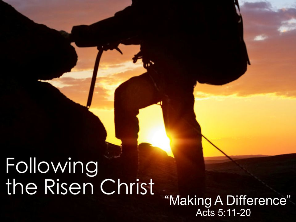 Encounter With the Risen Christ John 20:11-23 Making A Difference Acts 5:11-20