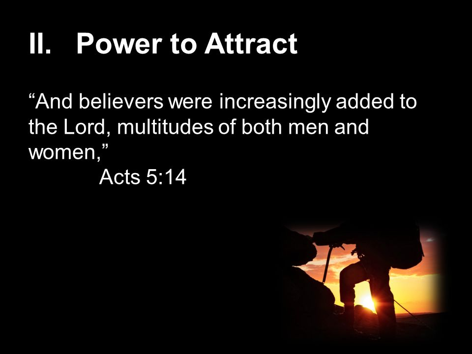 And believers were increasingly added to the Lord, multitudes of both men and women, Acts 5:14