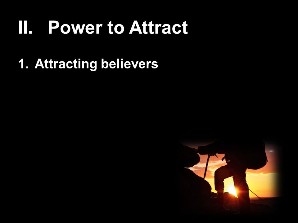II. Power to Attract 1.Attracting believers