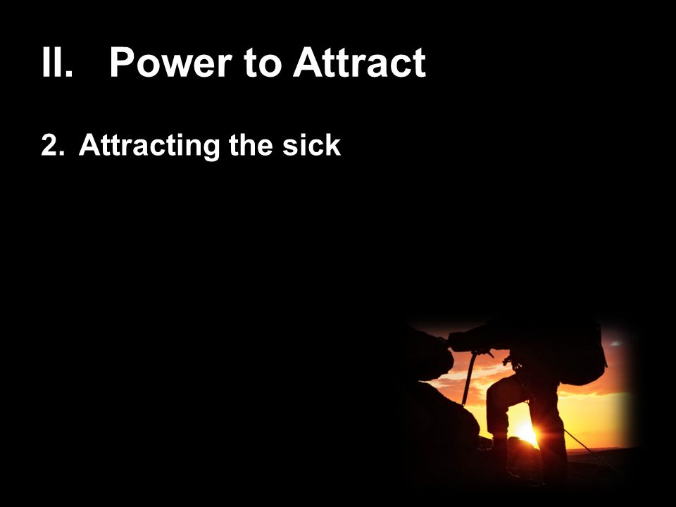 II. Power to Attract 2.Attracting the sick