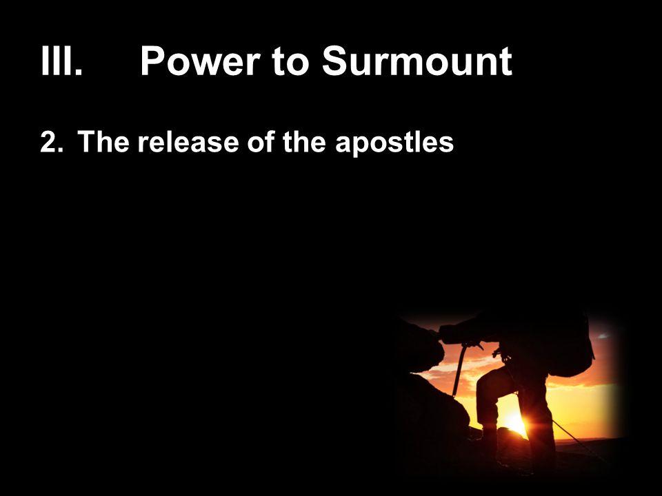 III.Power to Surmount 2.The release of the apostles
