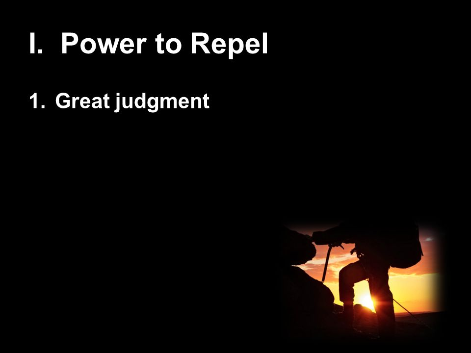I. Power to Repel 1.Great judgment