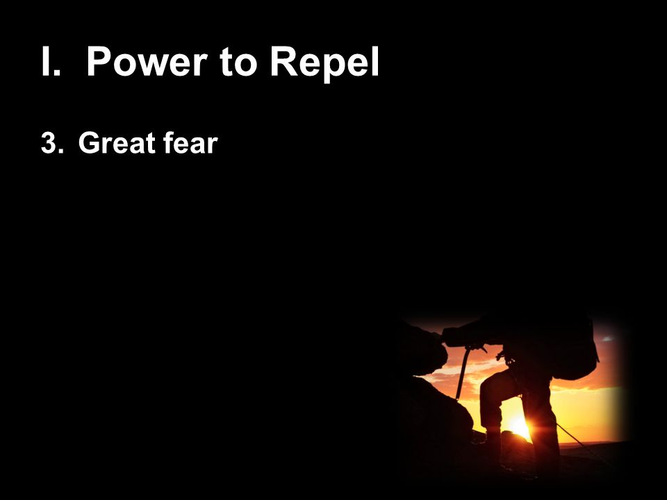 I. Power to Repel 3.Great fear