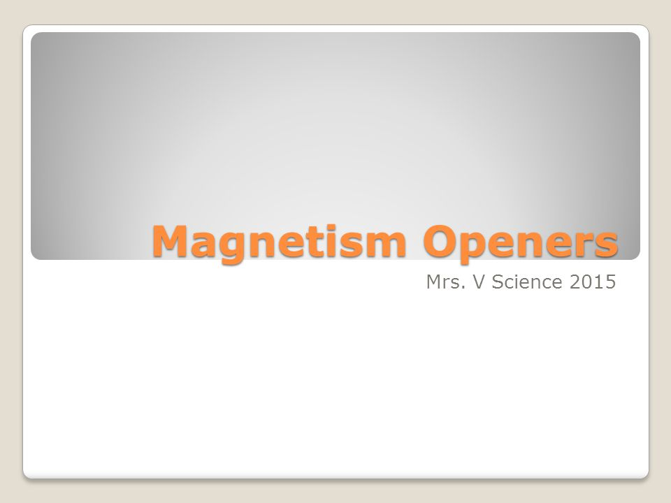 Magnetism Openers Mrs. V Science 2015