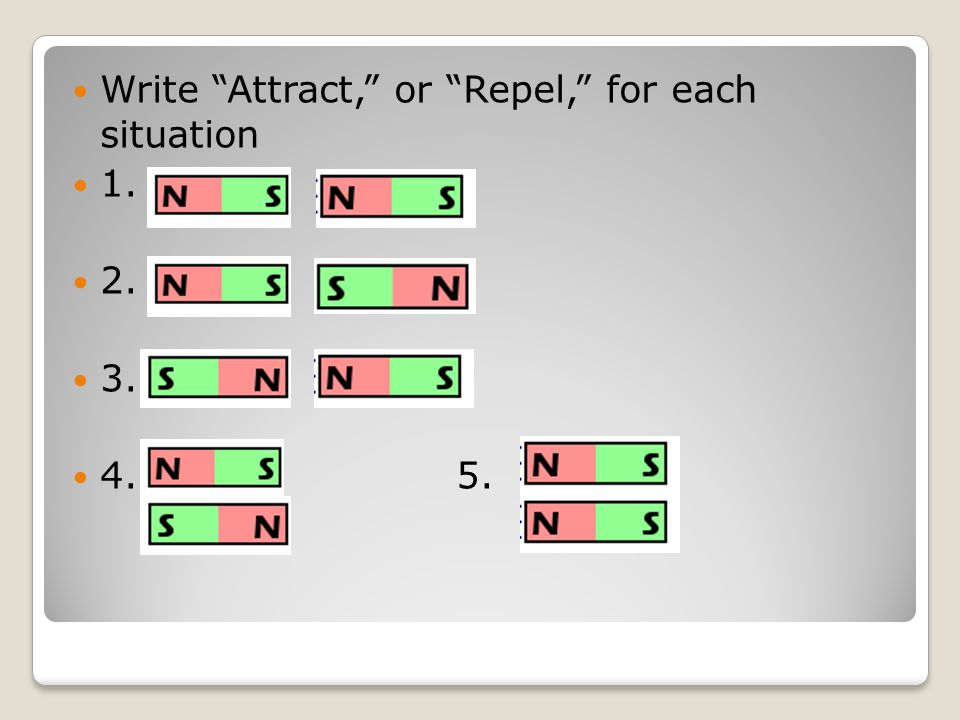 """Write """"Attract,"""" or """"Repel,"""" for each situation 1. 2. 3. 4. 5."""