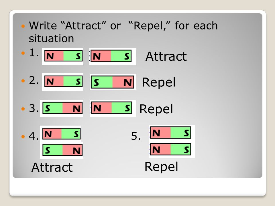 """Write """"Attract"""" or """"Repel,"""" for each situation 1. 2. 3. 4. 5. Attract Repel"""