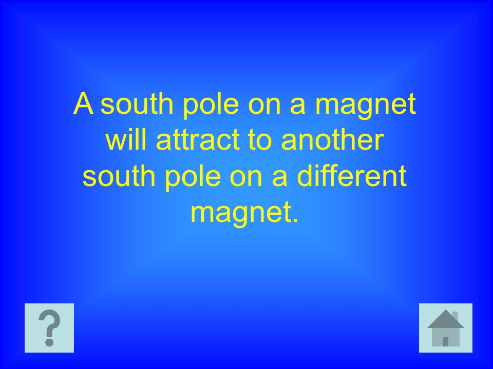 A south pole on a magnet will attract to another south pole on a different magnet.
