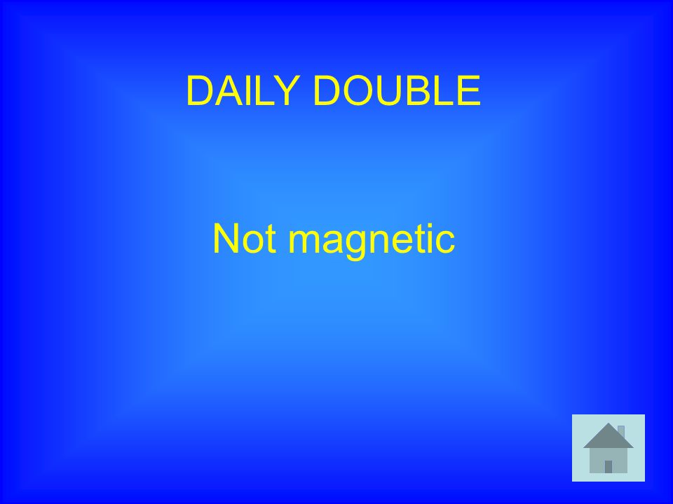 DAILY DOUBLE Not magnetic