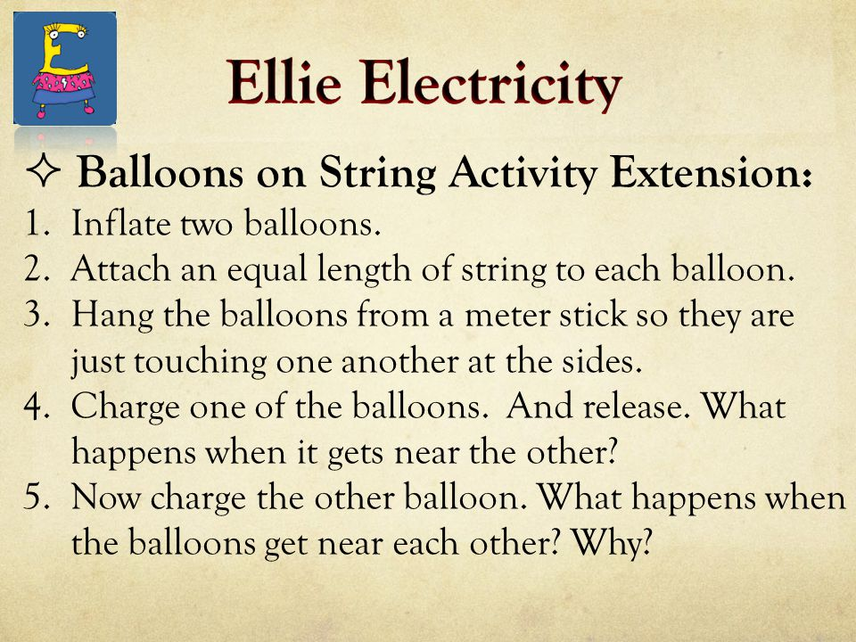  Balloons on String Activity Extension: 1.Inflate two balloons. 2.Attach an equal length of string to each balloon. 3.Hang the balloons from a meter