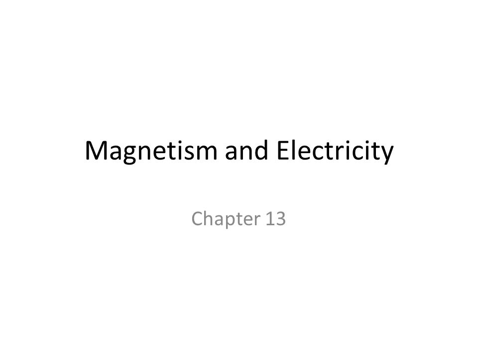 Magnetism and Electricity Chapter 13