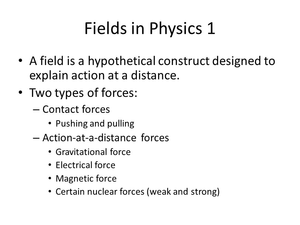 Fields in Physics 2 Gravitational: – Arrows indicate direction of motion of any matter.