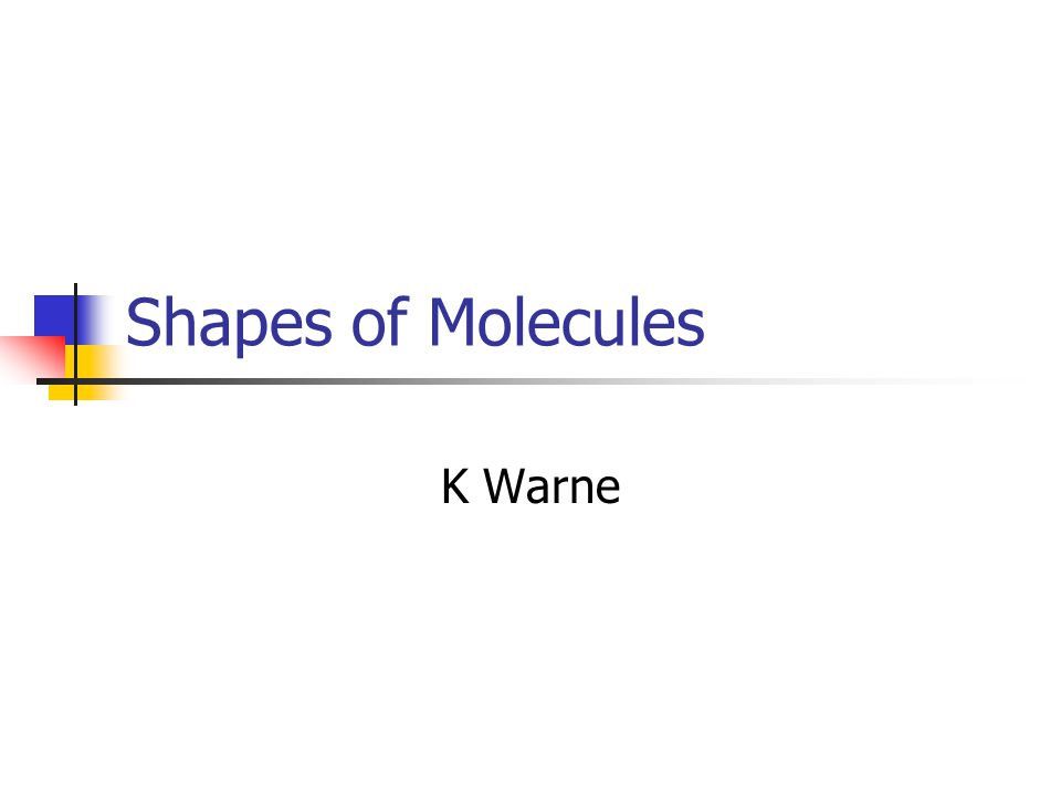 Shapes of Molecules K Warne