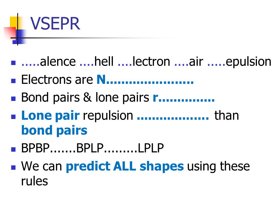 VSEPR.....alence....hell....lectron....air.....epulsion Electrons are N.......................