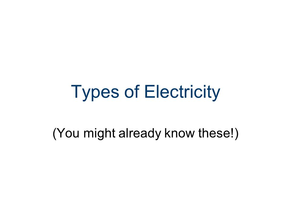 Types of Electricity (You might already know these!)