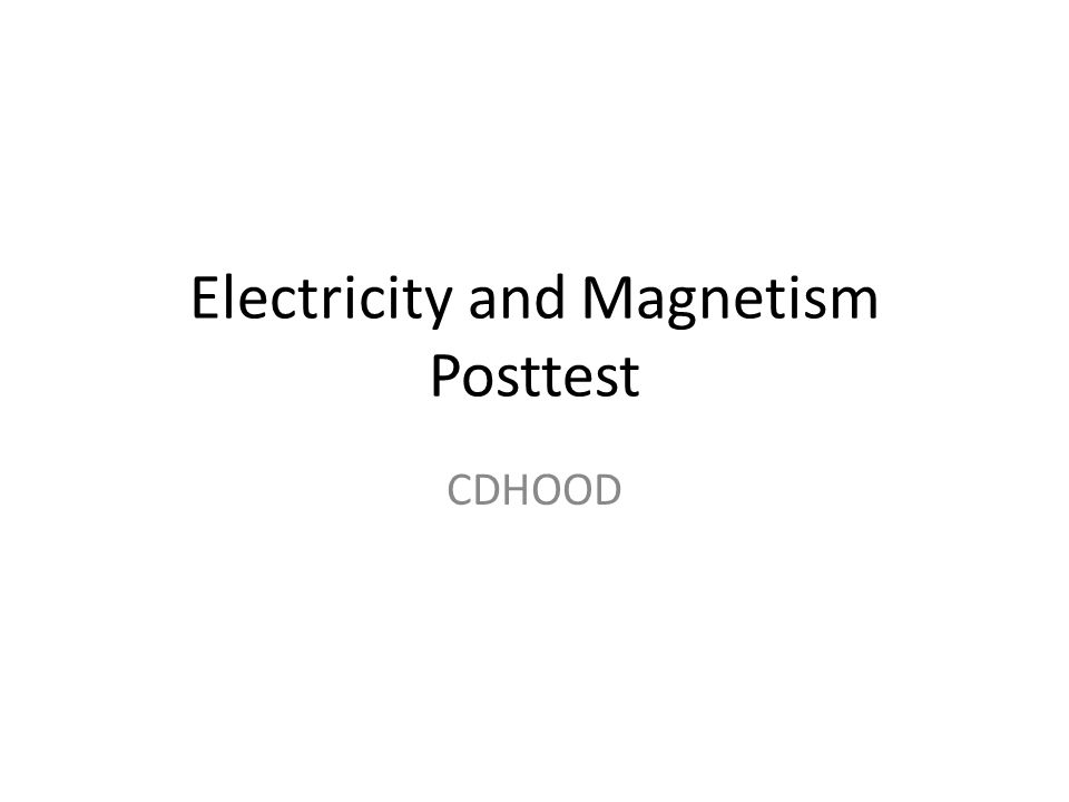 Electricity and Magnetism Posttest CDHOOD