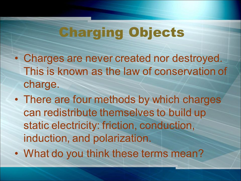 Charging Objects Charges are never created nor destroyed.