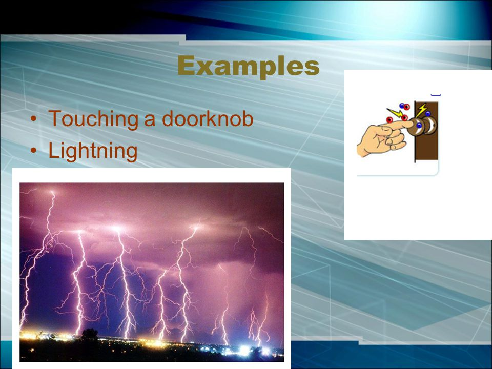 Examples Touching a doorknob Lightning