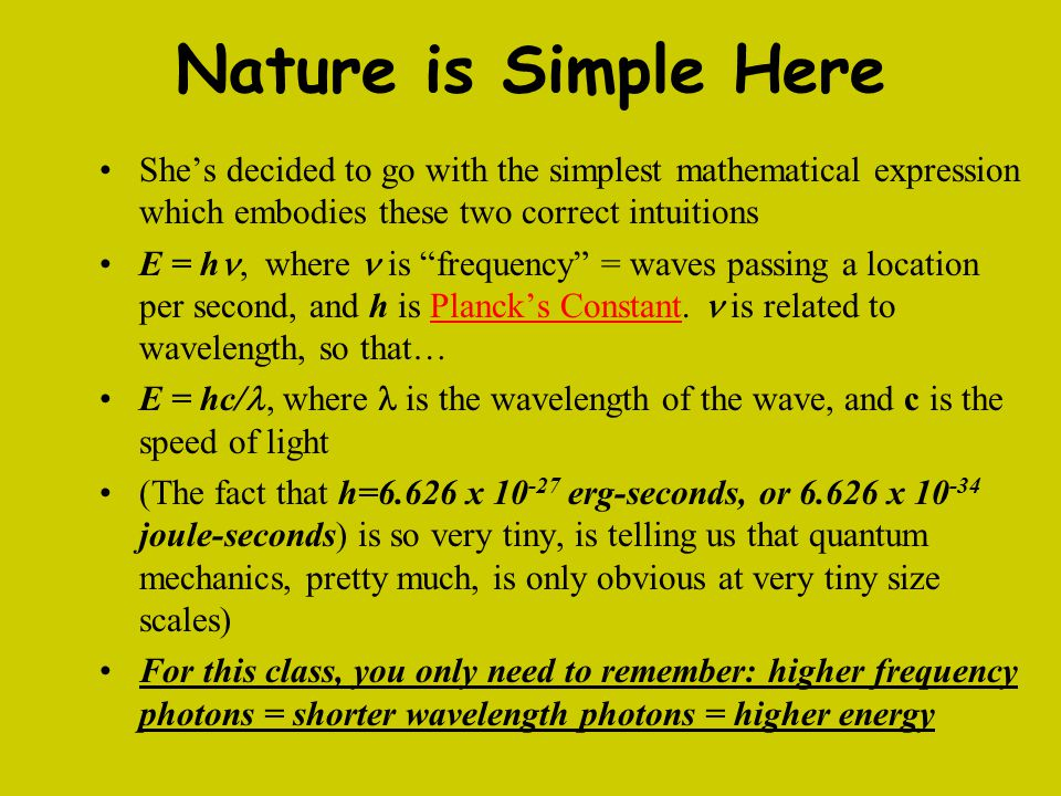 """Nature is Simple Here She's decided to go with the simplest mathematical expression which embodies these two correct intuitions E = h where  is """"f"""