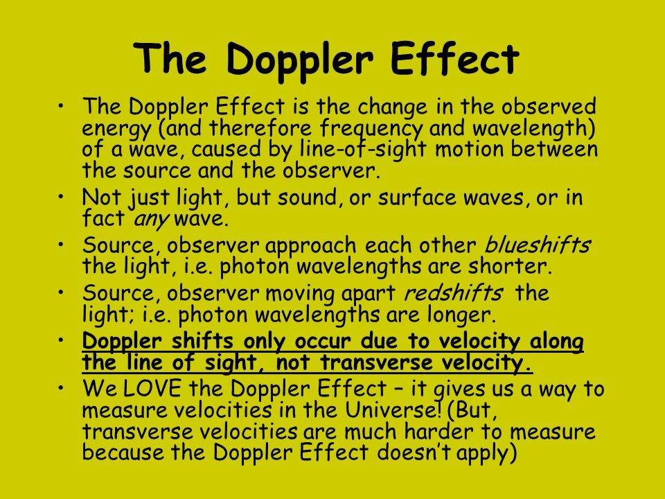 The Doppler Effect The Doppler Effect is the change in the observed energy (and therefore frequency and wavelength) of a wave, caused by line-of-sight
