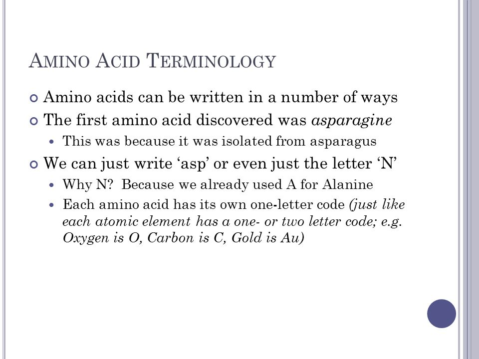 A MINO A CID T ERMINOLOGY Amino acids can be written in a number of ways The first amino acid discovered was asparagine This was because it was isolat