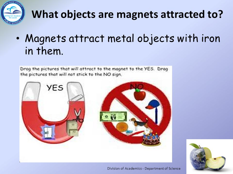 Magnets attract metal objects with iron in them.