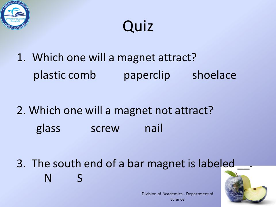 Quiz 1.Which one will a magnet attract. plastic comb paperclip shoelace 2.