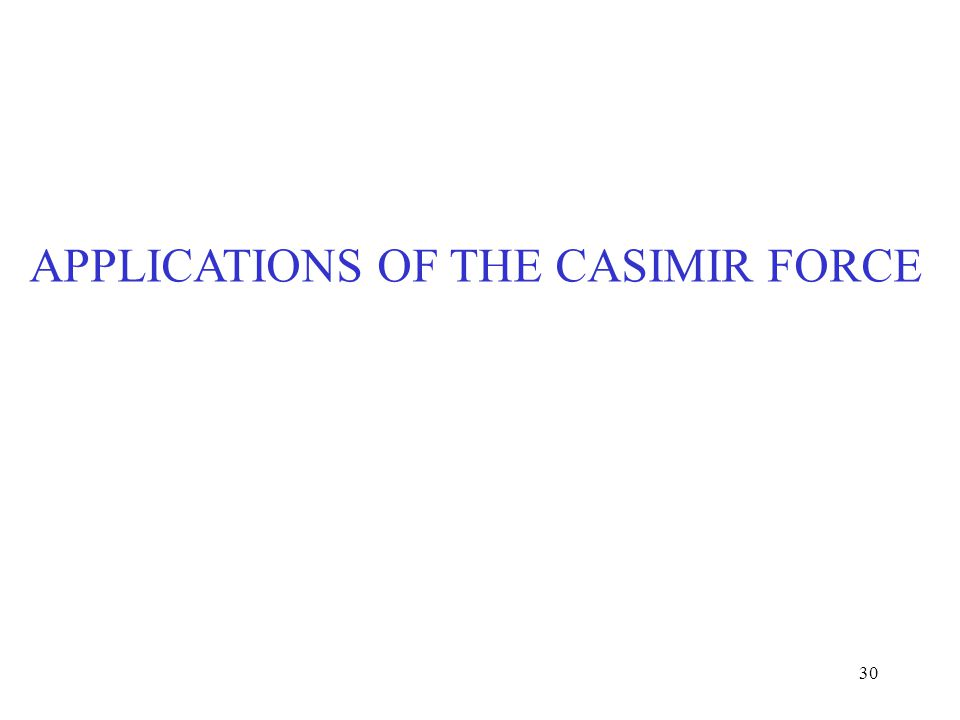 30 APPLICATIONS OF THE CASIMIR FORCE