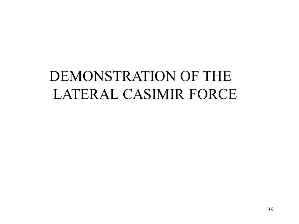 39 DEMONSTRATION OF THE LATERAL CASIMIR FORCE