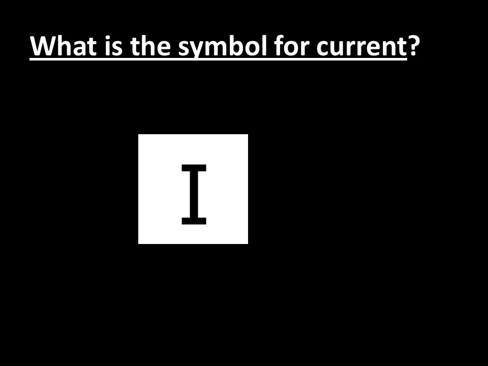 What is the symbol for current
